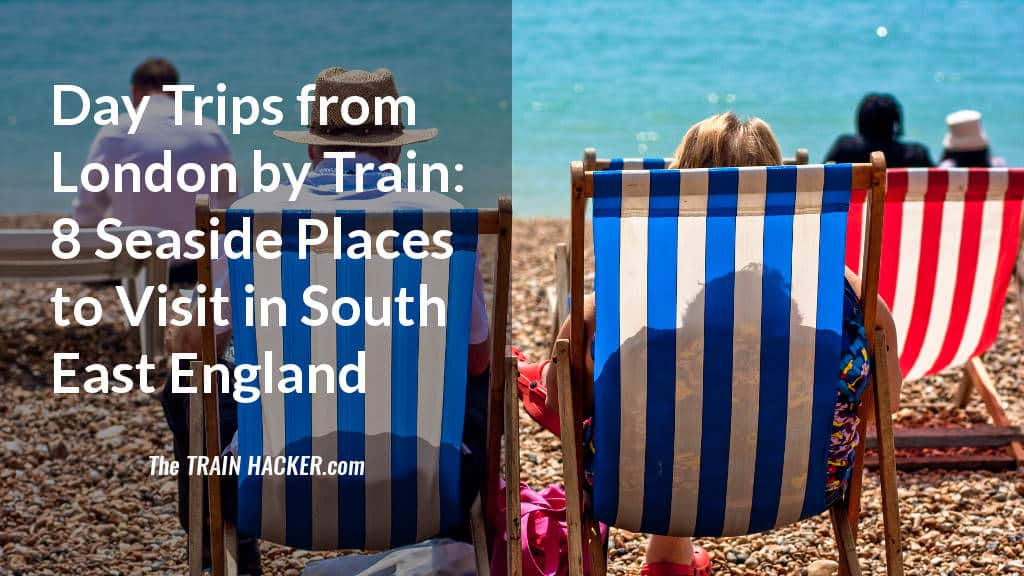 Day Trips from London by Train - Seaside Days Out in South East England